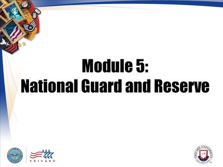 Module 5: National Guard and Reserve. 2 Module Objectives After this module, you should be able to: Explain TRICARE coverage for National Guard/Reserve.