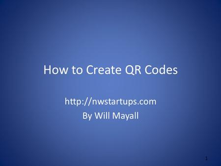 How to Create QR Codes  By Will Mayall 1.