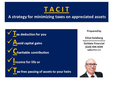T A C I T A strategy for minimizing taxes on appreciated assets T ax deduction for you A void capital gains C haritable contribution I ncome for life or.