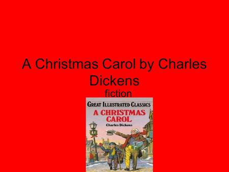 A Christmas Carol by Charles Dickens fiction. The Main Characters The main characters in this book is Scrooge, Bob Marley, and the three ghosts of Christmas.