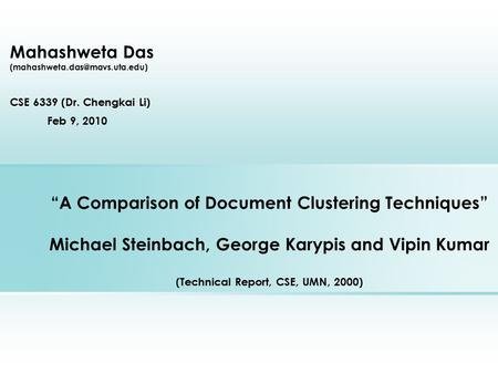 """A Comparison of Document Clustering Techniques"" Michael Steinbach, George Karypis and Vipin Kumar (Technical Report, CSE, UMN, 2000) Mahashweta Das"