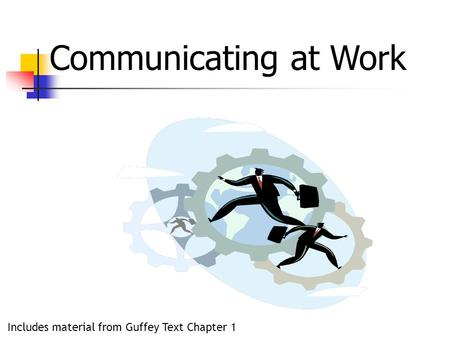Communicating at Work Includes material from Guffey Text Chapter 1.