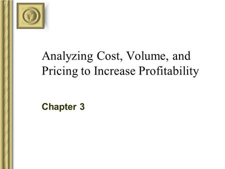 Analyzing Cost, Volume, and Pricing to Increase Profitability Chapter 3.