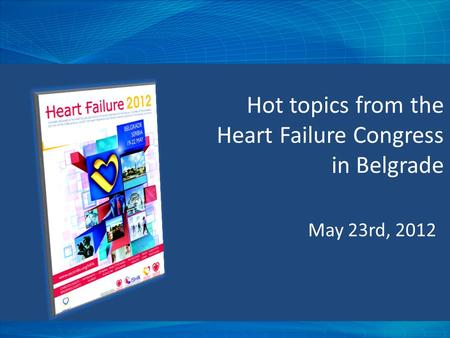 May 23rd, 2012 Hot topics from the Heart Failure Congress in Belgrade.