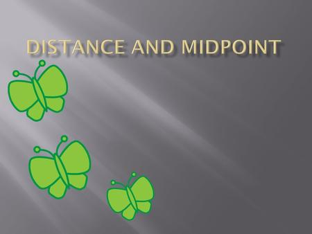 Distance and midpoint.