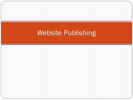 Website Publishing. Publishing Basics Early Web Sites Obtain a Domain Name IP Address (Internet Protocol Address) – A number that uniquely identifies.