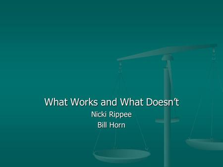 What Works and What Doesn't Nicki Rippee Bill Horn.