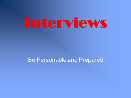 Interviews Be Personable and Prepared. Job Interviews Getting an interview is the first sign of possible success in the job hiring process. It can cause.