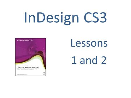 InDesign CS3 Lessons 1 and 2. Work Area When First Opened.
