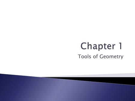 Chapter 1 Tools of Geometry.