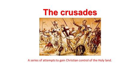 The crusades A series of attempts to gain Christian control of the Holy land.