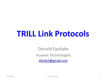 TRILL Link Protocols Donald Eastlake Huawei Technologies July 20141Directory Assist.