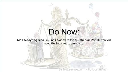 Do Now: Grab today's Agenda (9:3) and complete the questions in Part II. You will need the Internet to complete.