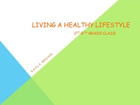 LIVING A HEALTHY LIFESTYLE 1 ST -5 TH GRADE CLASS KAYLA BRUHN.