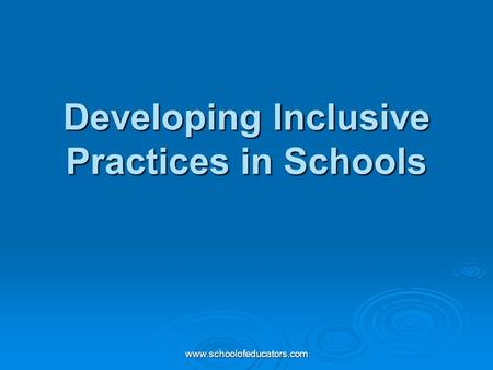 Www.schoolofeducators.com Developing Inclusive Practices in Schools.