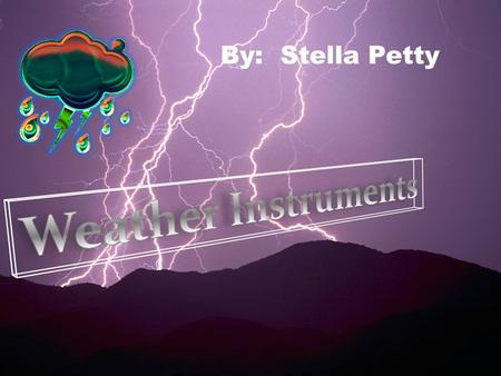 By: Stella Petty Weather Instruments.