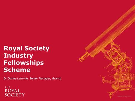 Royal Society Industry Fellowships Scheme Dr Donna Lammie, Senior Manager, Grants.