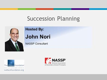 Succession Planning Hosted By: John Nori NASSP Consultant.