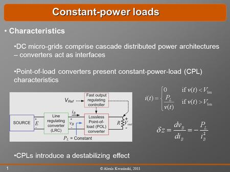 1 © Alexis Kwasinski, 2011 DC micro-grids comprise cascade distributed <strong>power</strong> architectures – converters act as interfaces Point-of-load converters present.