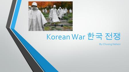 Korean War 한국 전쟁 By Chuong Nelson. What was the Korean War? The Korean War was a war between the Communists (North Korea) and non- communists (South Korea)