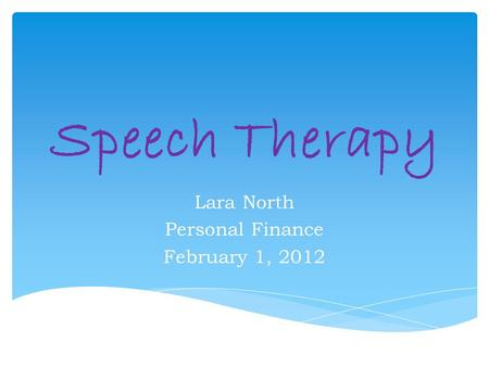 Speech Therapy Lara North Personal Finance February 1, 2012.