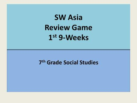 SW Asia Review Game 1st 9-Weeks