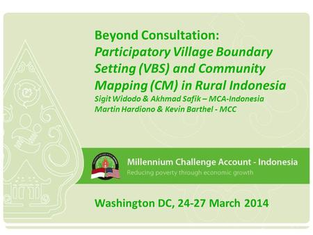 Beyond Consultation: Participatory Village Boundary Setting (VBS) and Community Mapping (CM) in Rural Indonesia Sigit Widodo & Akhmad Safik – MCA-Indonesia.