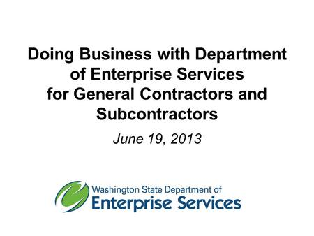 Doing Business with Department of Enterprise Services for General Contractors and Subcontractors June 19, 2013.
