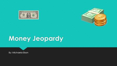 Money Jeopardy By: Michaela Elson The Coins Penny  A Penny is worth 1¢ also written as $0.01  It is a copper (gold) color  100 Pennies make $1.00.