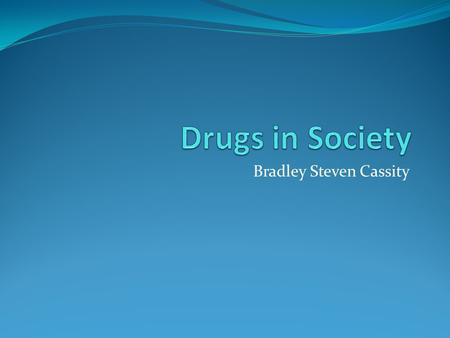 Bradley Steven Cassity. Effects on Society Drugs impact society in many ways Increases the amount of crime in the US Gang-Related Crimes Spousal Abuse,