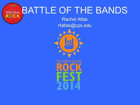 BATTLE OF THE BANDS Rachel Atlas