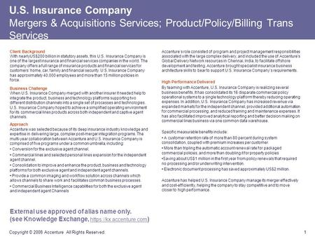 1 Copyright © 2008 Accenture All Rights Reserved. U.S. Insurance Company Mergers & Acquisitions Services; Product/Policy/Billing Trans Services Client.