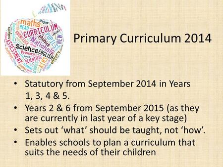Primary Curriculum 2014 Statutory from September 2014 in Years 1, 3, 4 & 5. Years 2 & 6 from September 2015 (as they are currently in last year of a key.