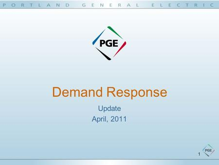 1 Demand Response Update April, 2011. 2 Strategic Perspective Demand Response  Aligns with PGE's Strategic Direction; helping to provide exceptional.