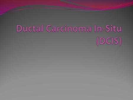 Ductal Carcinoma In-Situ (DCIS)