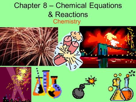 Chapter 8 – Chemical Equations & Reactions