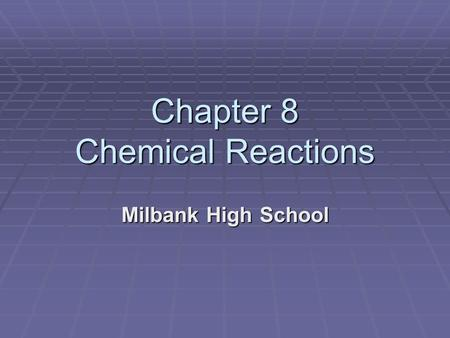 Chapter 8 Chemical Reactions Milbank High School.