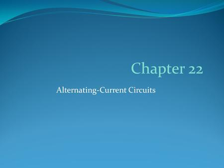 Alternating-Current Circuits Chapter 22. Section 22.2 AC Circuit Notation.