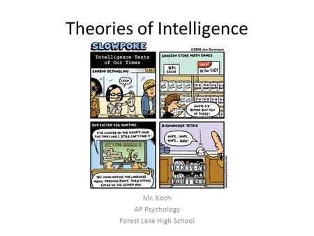 Theories of Intelligence Mr. Koch AP Psychology Forest Lake High School.