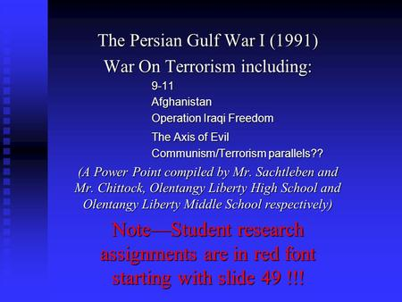 The Persian Gulf <strong>War</strong> I (1991) <strong>War</strong> On Terrorism including: 9-11Afghanistan Operation Iraqi Freedom The Axis of Evil Communism/Terrorism parallels?? (A Power.