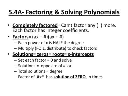 5.4A- Factoring & Solving Polynomials. Types of factoring 1.) Divide out largest common monomial 2.) Difference of square 3.) Perfect square trinomials.