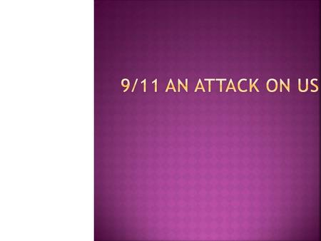  TIMELINE OF SEPTEMBER 11, 2001  LOSS TO THE NATION  THE REACTION OF US GOVERNMENT  MINDS BEHIND THE ATTACKS.