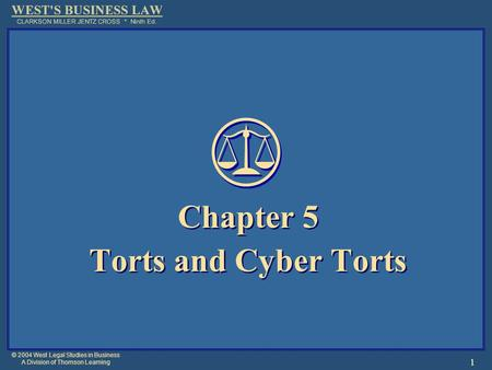 © 2004 West Legal Studies in Business A Division of Thomson Learning 1 Chapter 5 Torts and Cyber Torts Chapter 5 Torts and Cyber Torts.