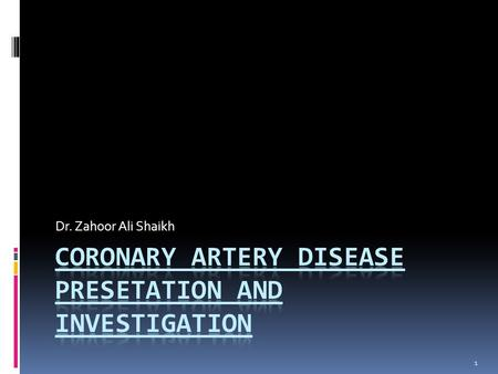 1 Dr. Zahoor Ali Shaikh. 2 CORONARY ARTERY DISEASE (CAD)  CAD is most common form of heart disease and causes premature death.  In UK, 1 in 3 men and.