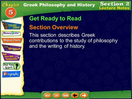 Greek Philosophy and History Get Ready to Read Section Overview This section describes Greek contributions to the study of philosophy and the writing of.