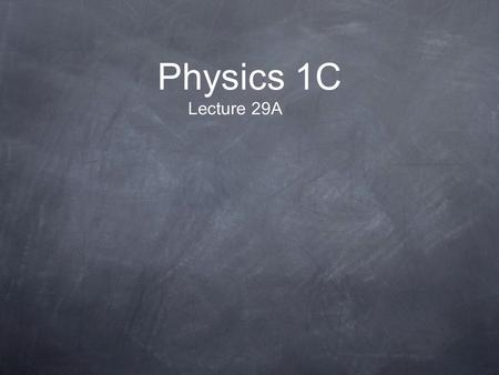 Physics 1C Lecture 29A.