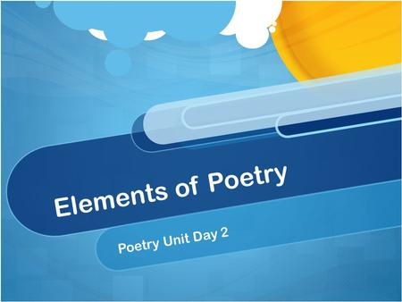 Elements of Poetry Poetry Unit Day 2.
