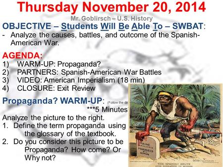 Thursday November 20, 2014 Mr. Goblirsch – U.S. History OBJECTIVE – Students Will Be Able To – SWBAT: -Analyze the causes, battles, and outcome of the.