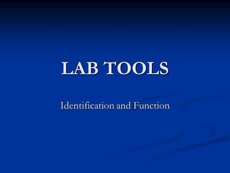 LAB TOOLS Identification and Function. POUNDING TOOLS HAMMERS- TO USE TO STRIKE AN OBJECT AND WILL LEAVE SURFACE MARRING AND DENTS ON THE OBJECT HAMMERS-