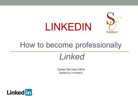 LINKEDIN How to become professionally Linked Career Services Office Salisbury University.